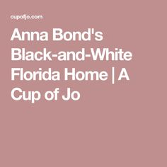 Anna Bond's Black-and-White Florida Home | A Cup of Jo