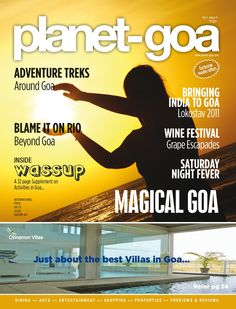 Know all about Goa and more with the latest issue of Goa's best travel magazine. Grab a copy of the Planet Goa magazine Volume 1 Issue 5 and discover the hidden wonders of Goa, visit the famous beaches of Goa, unravel the mystery of the monsoons in Goa and make the best of your vacation in Goa.