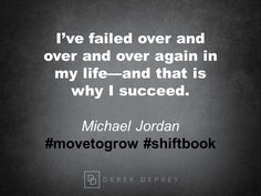 I've failed over and over and over again in my life -- and that is why I succeed.  Michael Jordan #movetogrow #shiftbook
