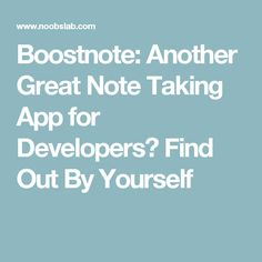 Boostnote: Another Great Note Taking App for Developers? Find Out By Yourself