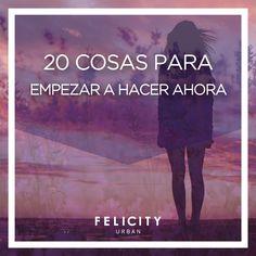 20 cosas para empezar a hacer ahora. #blog #muyfelicity