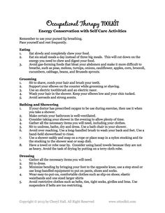 Saving energy with self-care activities. This is a document describing some ways that a patient can conserve energy while completing Activities of Daily living such as grooming, bathing, and dressing. People diagnosed with Guillain Barre Syndrome may experience extreme fatigue so these tips will he helpful to help them conserve energy and maintain independence
