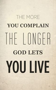 The More You Complain The Longer God Lets You Live