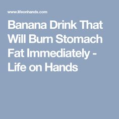 Banana Drink That Will Burn Stomach Fat Immediately - Life on Hands