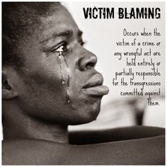 Victim Blaming....is an abomination that I am unwilling to tolerate.  I find it especially disappointing that others are mean spirited enough to blame the victim in some sort of psychotic game on abuse boards in pinterest. It speaks to the kind of shallow, selfish, judgemental person we are all looking to avoid at this point.