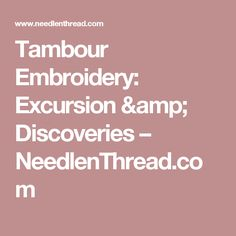 Tambour Embroidery: Excursion & Discoveries – NeedlenThread.com