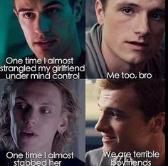 Oh Tobais, Peeta and Jace.don't worry guys, you're great boyfriends Divergent, Hunger Games, Shadowhunters crossover meme. The Mortal Instruments/The Infernal Devices Fandom Hunger Games Memes, Divergent Hunger Games, The Hunger Games, Divergent Series, Hunger Games Trilogy, Divergent Quotes, Divergent Fandom, Divergent Funny, Insurgent Quotes