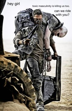 feministmadmax:  hey girl: toxic masculinity is killing us, too. Can we ride with you?