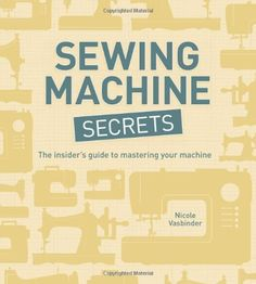 Books [Shipped Worldwide]: Sewing Machine Secrets: The Insiders Guide to Mastering your Machine - Buy New: $14.98  #GraffitiLensSewingMachine