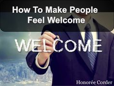 How to Make People Feel Welcome