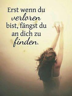 Erst wenn du verloren bist, fängst du an dich zu finden. - Only when you are lost, do you find yourself.