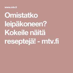 Omistatko leipäkoneen? Kokeile näitä reseptejä! - mtv.fi