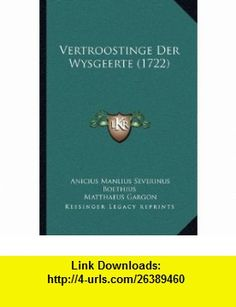 Vertroostinge Der Wysgeerte (1722) (Mandarin Chinese Edition) (9781166314248) Anicius Manlius Severinus Boethius, Matthaeus Gargon , ISBN-10: 1166314243  , ISBN-13: 978-1166314248 ,  , tutorials , pdf , ebook , torrent , downloads , rapidshare , filesonic , hotfile , megaupload , fileserve