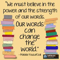 """#quote """"We must believe in the power and strength of our words. Our words can change the world."""" -Malala Yousafzai"""