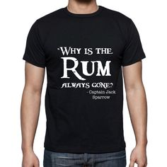 Why is the Rum always gone? Captain Jack Sparrows Shirt Pirates of the Caribbean Mens shirt Disneyland Shirt Disney World Shirt Disney Shirt by ItsMyHappyPlace on Etsy https://www.etsy.com/listing/465853731/why-is-the-rum-always-gone-captain-jack