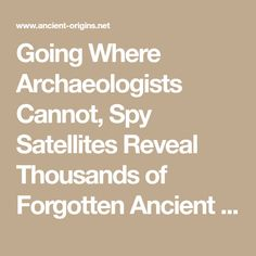 Going Where Archaeologists Cannot, Spy Satellites Reveal Thousands of Forgotten Ancient Sites in Afghanistan