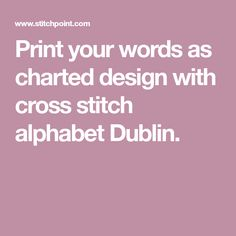 Print your words as charted design with cross stitch alphabet Dublin.