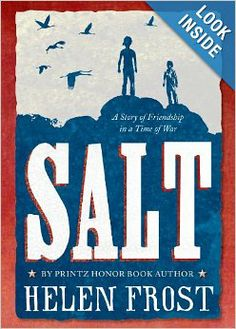 Salt: A Story of Friendship in a Time of War: Helen Frost: Just finished this!  Awesome. Before War of 1812 from white & Native boys' perspectives. Written in poems.