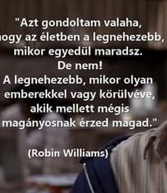 Robin Williams, Positivity, Feelings, Quotes, Proverbs Quotes, Quotations, Qoutes, Quote, Shut Up Quotes