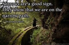 """""""Sorrows are a good sign. They show us that we are on the narrow path."""" - St. Joseph of Optina"""