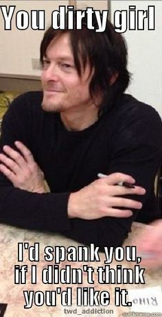 You dirty girl.... #normanreedus