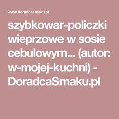 szybkowar-policzki wieprzowe w sosie cebulowym... (autor: w-mojej-kuchni) - DoradcaSmaku.pl