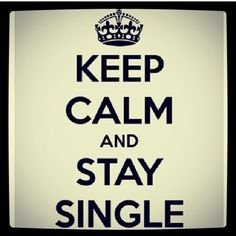 Keep Calm and Stay Single ;-) #nodrama #noproblems