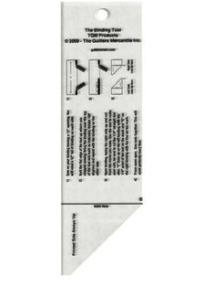 """Get a perfect, mitered seam to finish off your quilt with The Binding Tool!   Follow The Binding Tool's easy instructions to get a perfect ending every time. This special quilting tool is designed to help you bring together the last 2 pieces of binding in a perfect, mitered seam. Instructions are printed right on the tool. The tool measures 2-1/2"""" x 8-1/2"""". The mini tool is perfect for mini quilts, placemats and other small projects. Finished size of mini tool is about 2"""" x 5""""."""