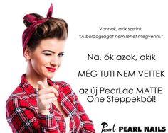 Ki szeretné kipróbálni az új PearLac Matte One Steppeket? :-)💅❤️ Funny, Hilarious, Entertaining, Fun