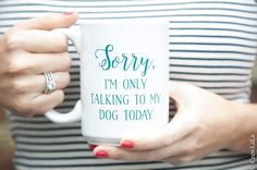 Sorry, I'm Only Talking To My Dog Today Coffee Mug – Crew LaLa