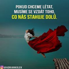 Pokud chceme létat, musíme se vzdát toho, co nás stahuje dolů.  #motivace #uspech #adriankolek #business244 #motivacia #czech #slovak #czechgirl #czechboy #slovakgirl #business #sietovymarkering #success #lifequotes #dream #fly #goals