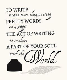 To write means more than putting pretty words on pages. The act of writing is to…