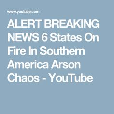 ALERT BREAKING NEWS 6 States On Fire In Southern America Arson Chaos - YouTube