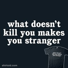 What Doesn't Kill You | Shirtoid #adamkoford #apelad #typographic