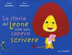 """Martin Baltscheit, Marc Boutavant """"La storia del leone che non sapeva scrivere"""", Motta junior. Come fare breccia nel cuore di una bella leonessa amante dei libri? Il leone non sa scrivere ma ha un'ideona..."""