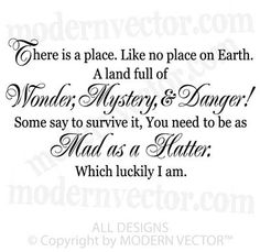 There is a place. Like no place on Earth. A land full of wonder, mystery, and danger! Some say to survive it, you need to be as mad as a Hatter. Which luckily I am.