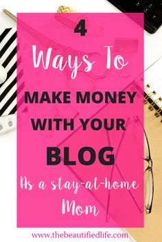 Make money with your blog with these 4 ways for stay-at-home moms. You can offer services, create your own products or..