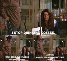 """""""I stop drinking coffee, I stop doing the standing and the walking and the words- putting-into-sentence doing."""""""