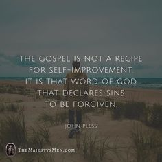 The gospel is not a recipe for self-improvement. It is that word of God that…