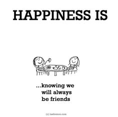 http://lastlemon.com/happiness/ha0038/ HAPPINESS IS: Knowing we will always be friends