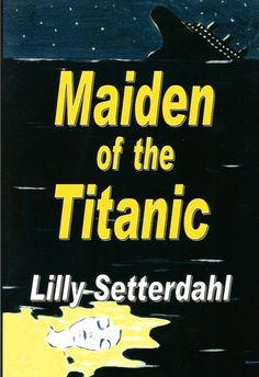 Maiden of the Titanic by Lilly Setterdahl  Maiden of the Titanic humanizes an epic tragedy with the personal story of Anna, whose true identity is closer to the one that the shipwreck assigns to her than anyone realizes.