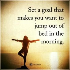 Set a Goal that Makes You Want to Jump out of Bed in the Morning