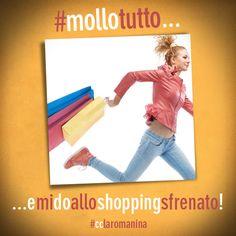 Vuoi mollare tutto e darti allo #shopping sfrenato? Vieni al #cclaromanina