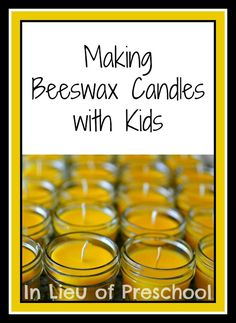Making Beeswax Candles with Kids.  Try making them in antique crocks, etc.