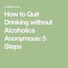 How to Quit Drinking without Alcoholics Anonymous: 5 Steps