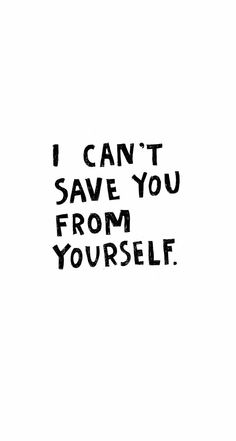 I can't save you from yourself