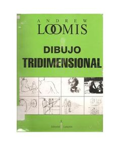 LOOMIS, Andrew. Dibujo tridimensional