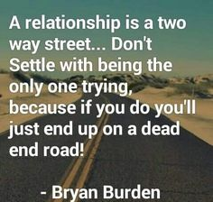 A relationship is a two way street Qoutes, Life Quotes, Two Way Street, Dead Ends, Marriage Relationship, Relationships, Pick Me Up, Wisdom, Words
