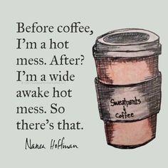 Before coffee, I'm a hot mess. I'm a wide awake hot mess. Coffee Wine, Coffee Talk, Coffee Is Life, I Love Coffee, Coffee Break, My Coffee, Morning Coffee, Coffee Shop, Coffee Cups