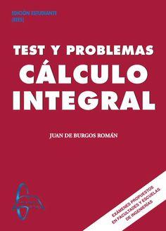 CÁLCULO INTEGRAL Test y Problemas Autor: Juan De Burgos Román  Editorial: García Maroto Editores ISBN: 9788493750954 ISBN ebook: 9788492976171 Páginas: 353 Área: Ciencias y Salud Sección: Matemáticas